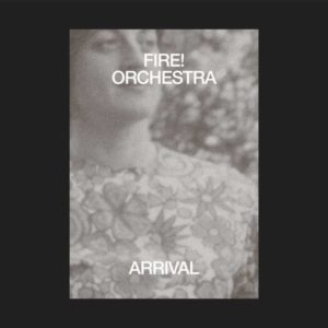 Fire! Orchestra Arrival
